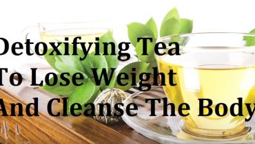 Detoxifying Tea To Lose Weight